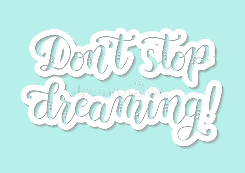 Motivational phrase Don`t stop dreaming on light blue background in paper cut style. Modern calligraphy of motivational phrase Don`t stop dreaming on light blue royalty free illustration