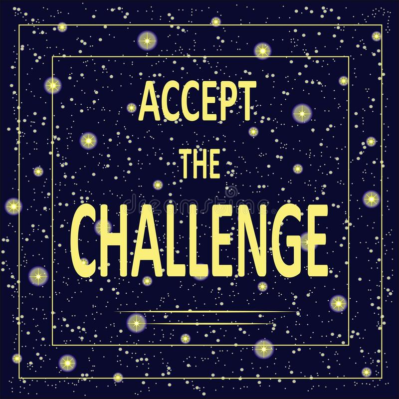 Motivational poster with inscription Accept the challenge. Light yellow letters on a background of the starry night, dark blue sky vector illustration