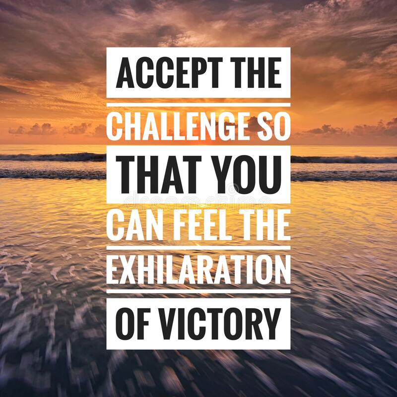 Motivational quote - accept the challenge so that you can feel the exhilaration of victory royalty free stock image
