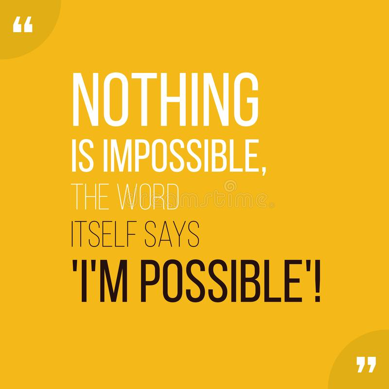 Motivational quote Inspiration Nothing is impossible. Motivational quote. Inspiration. Nothing is impossible, the word itself says I`m possible royalty free illustration