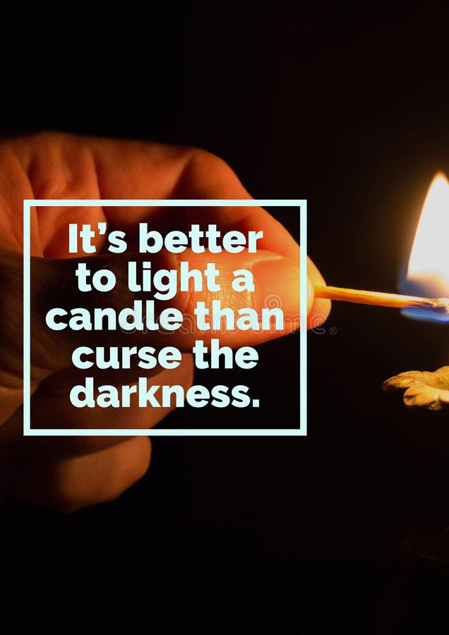 Motivational Quote - It`s better to light a candle than curse the darkness royalty free stock images