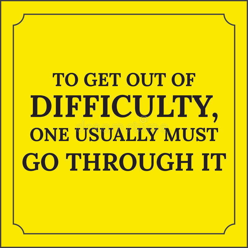 Motivational quote. To get out of difficulty, one usually must. Go through it. On yellow background vector illustration