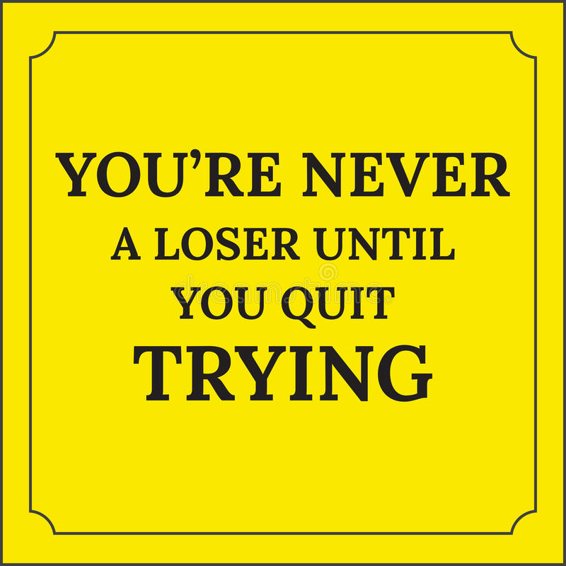 Motivational quote. Youre never a loser until you quit trying. vector illustration
