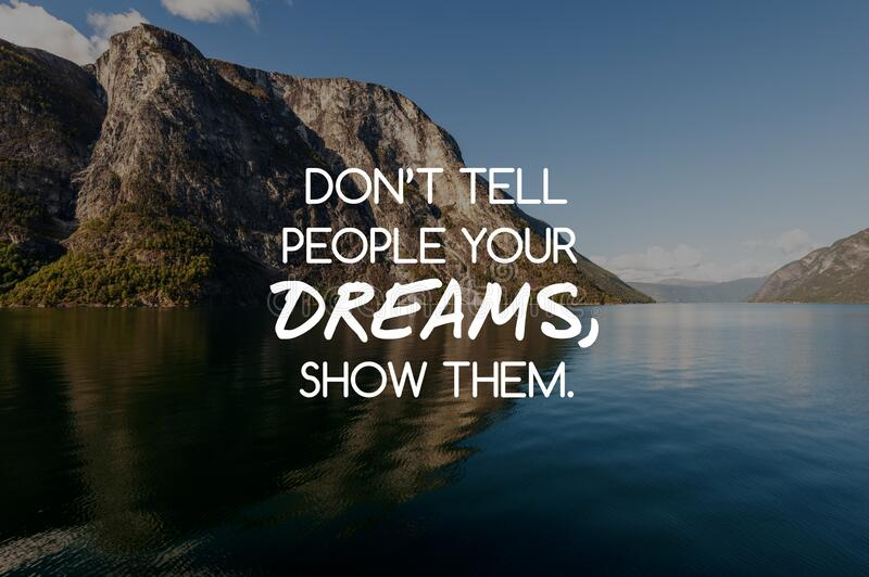 Motivational quotes - Don`t tell them your dreams, show them. Blurry background stock photography