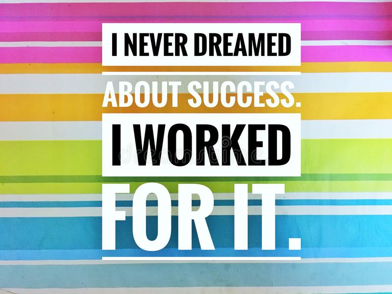 Motivational quotes of I never dreamed about success. i worked for it stock images