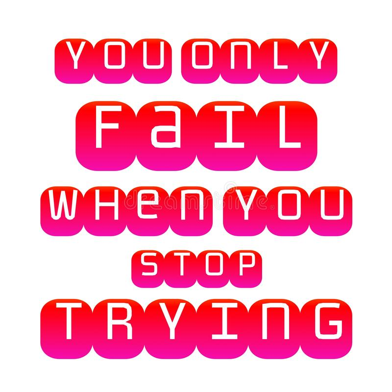 Motivational quotes. Inspirational quote. saying about life. You only fail when you stop trying. royalty free illustration