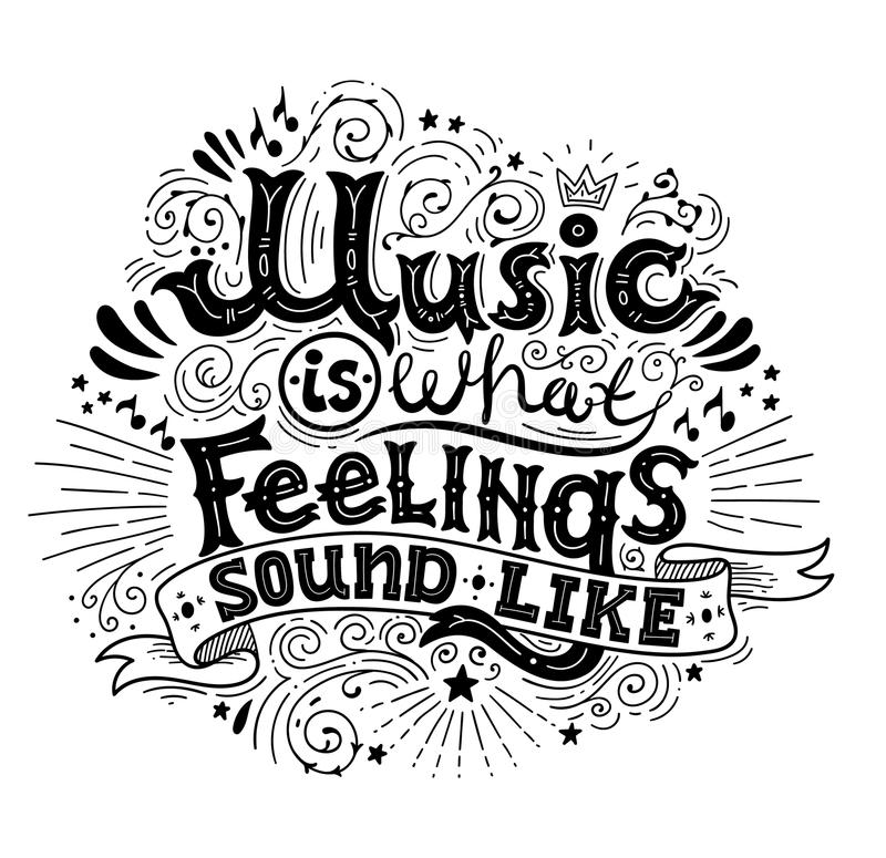 Music is what feelings sound like. Inspirational quote. Hand drawn vintage illustration with black and white hand vector illustration