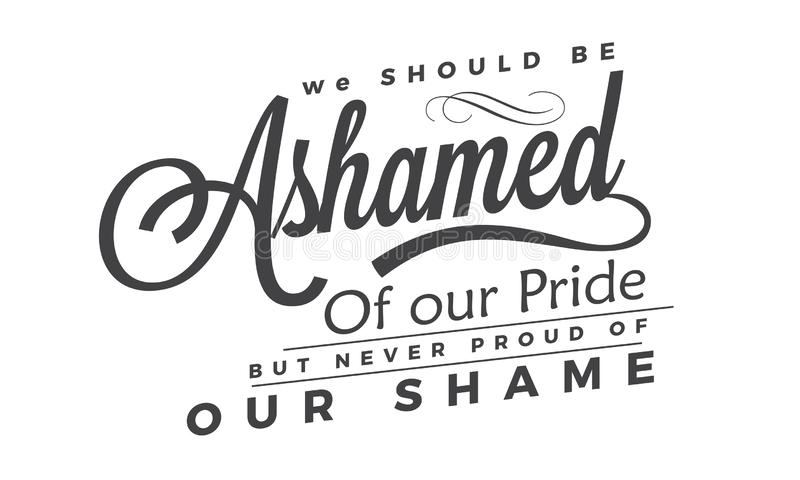 Musimy być zawstydzeni nasz duma ale nigdy dumni nasz wstyd, royalty ilustracja