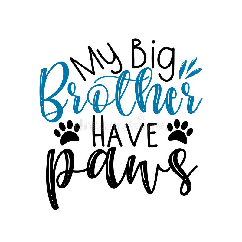Free My Big Brother Have Paws- Funny Calligraphy Text. Royalty Free Stock Photo - 165838735