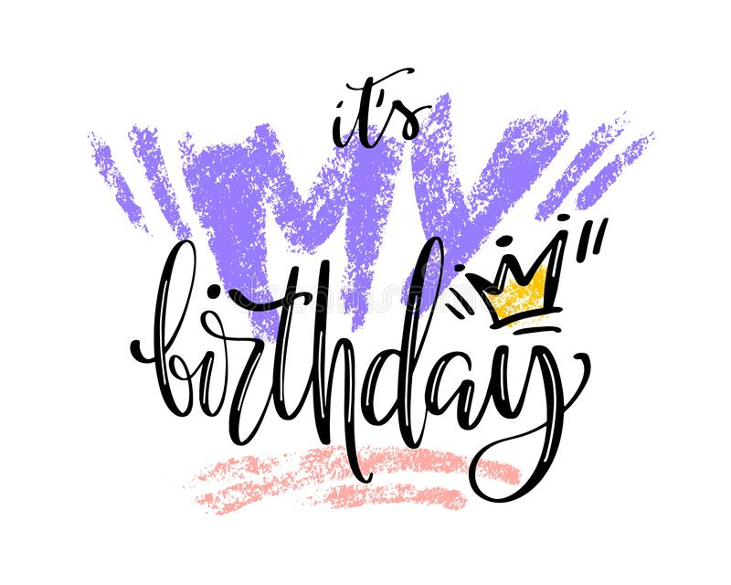 Is MY Birthday words. Hand drawn creative calligraphy and brush pen lettering, design for holiday greeting cards and. Invitations vector illustration
