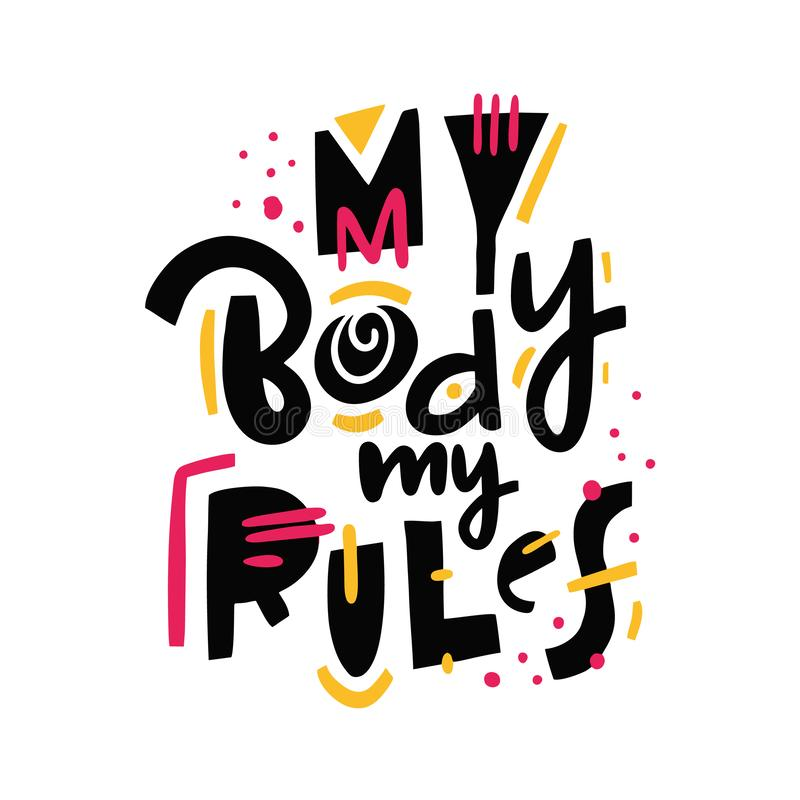 My Body My Rules quote. Feminism slogan. Hand drawn lettering. Isolated on white background. Design for holiday greeting cards, logo, sticker, banner, poster vector illustration