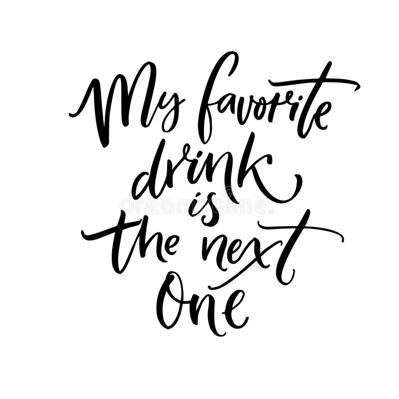 My favorite drink is the next one. Brush calligraphy quote for inspirational posters, wall art, cards and apparel. stock illustration
