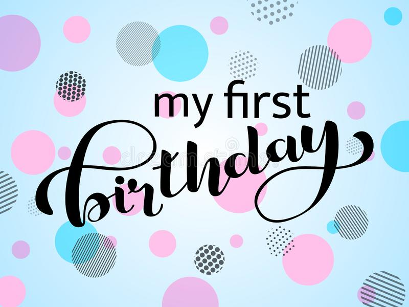 My first birthday lettering. Congratulatory. quote for banner or postcard. Vector illustration royalty free illustration