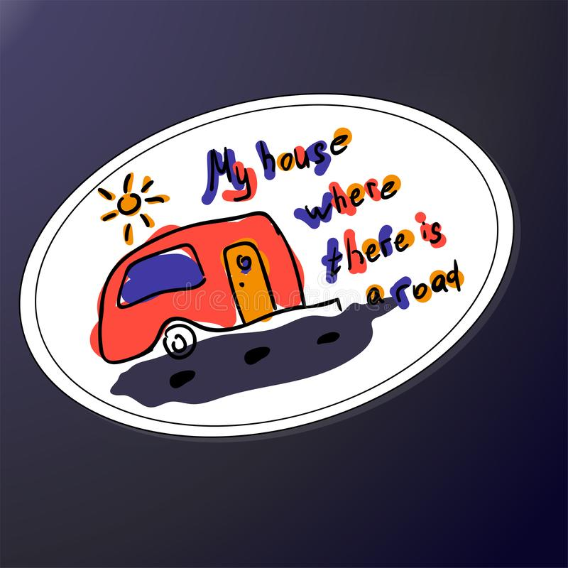 My house where there is road. Inspirational quote. Hand calligraphy scribble. Funny letters and camper. Sticker or print. Shirt for tourists badge, travelers royalty free illustration