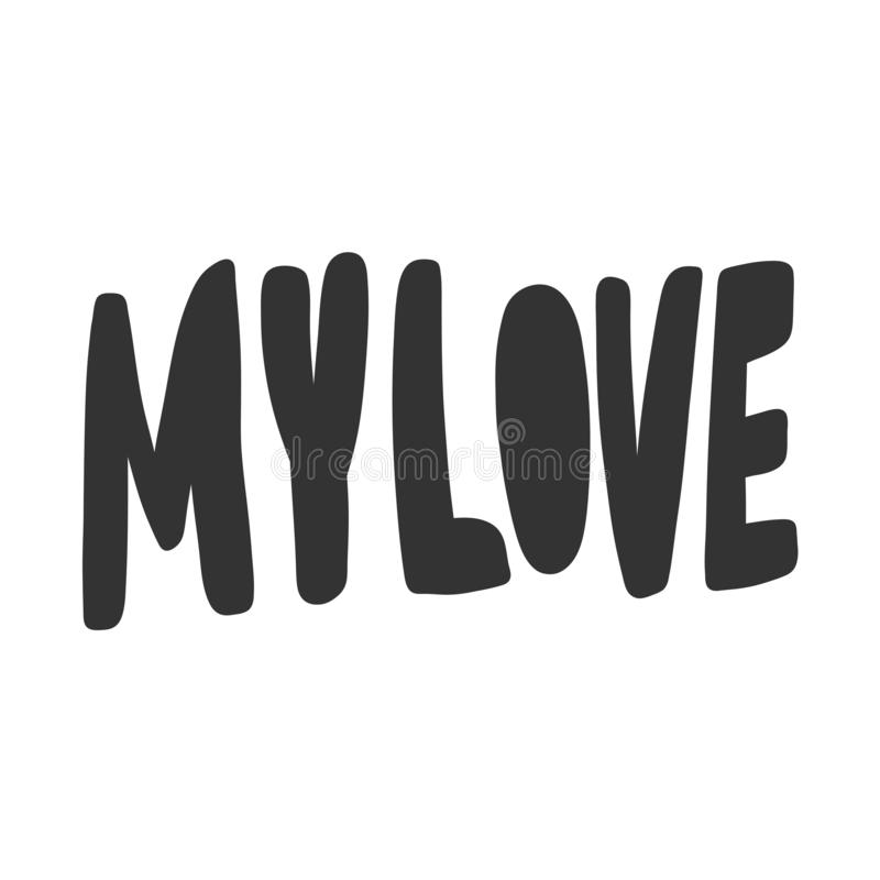 My love. Vector hand drawn illustration sticker with cartoon lettering. Good as a sticker, video blog cover, social royalty free illustration