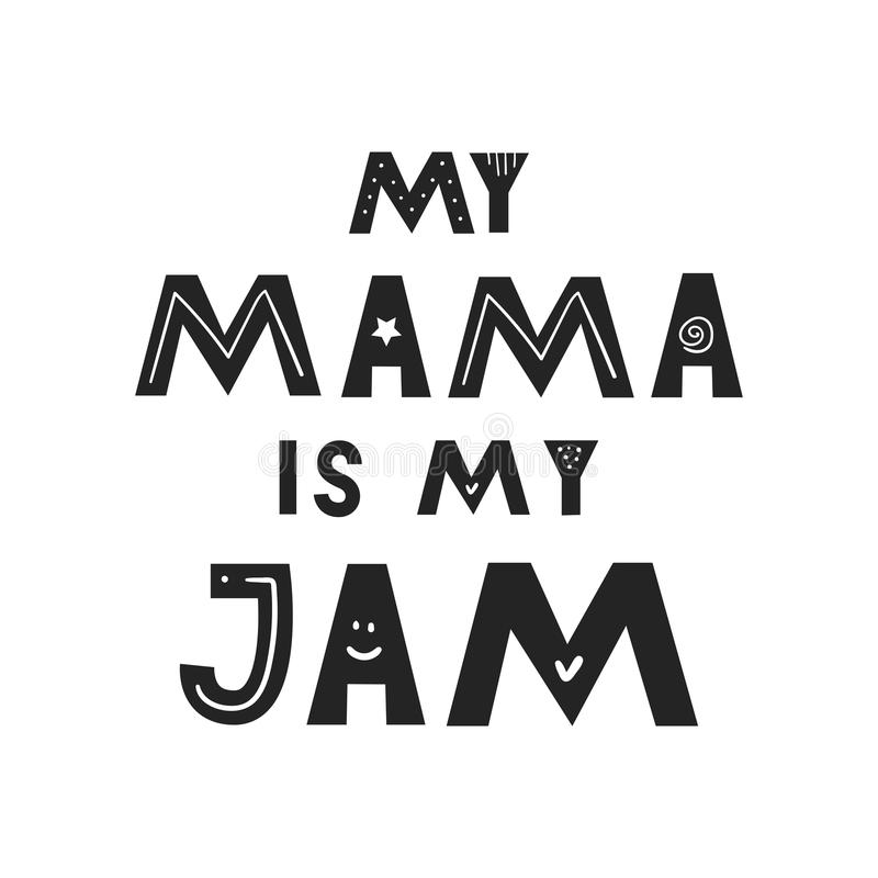 My mama is my JAM - Cute hand drawn nursery fun poster with handdrawn lettering in scandinavian style. royalty free illustration