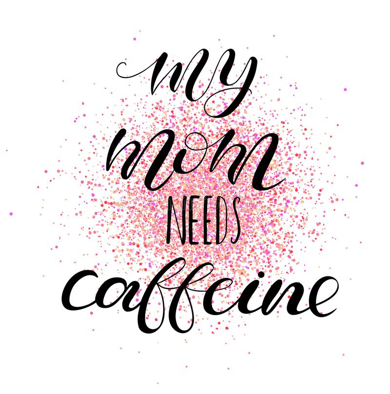 My mom needs caffeine. Lettering for babies clothes, bags, posters, pillows. My mom needs caffeine. Lettering for babies clothes and nursery decorations bags stock illustration