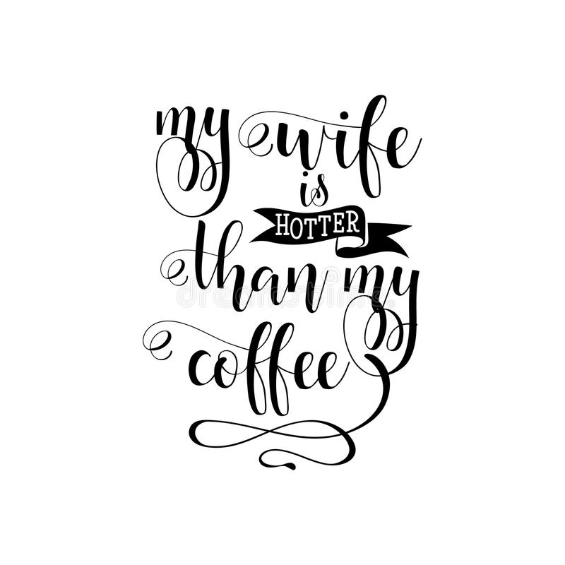 My wife is hotter than my coffee. Vector calligraphy stock illustration