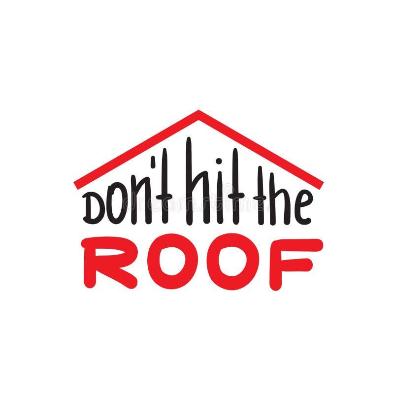 Não bata o telhado - engraçado inspire e citações inspiradores Rotulação bonita tirada mão Cópia para o cartaz inspirado ilustração stock