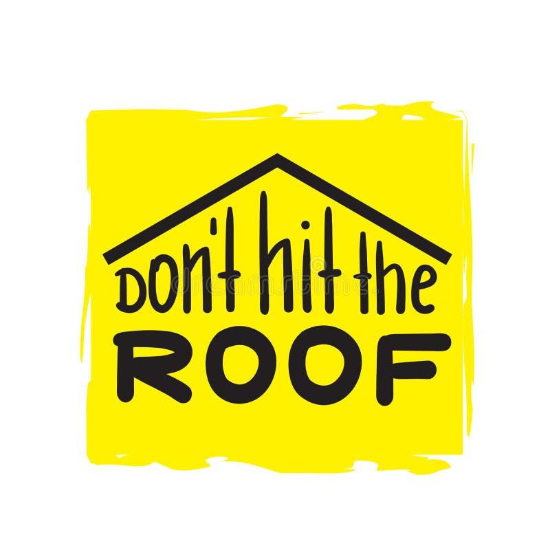 Não bata o telhado - engraçado inspire e citações inspiradores Rotulação bonita tirada mão Cópia para o cartaz inspirado, t-shirt ilustração do vetor