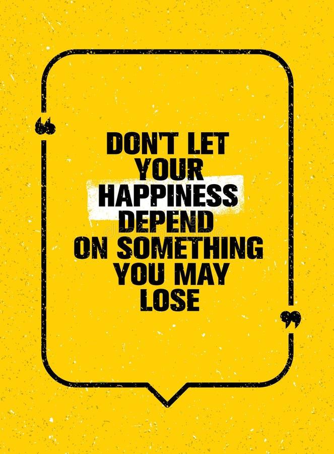 Não deixe sua felicidade depender de algo que você pode perder Citações criativas inspiradores da motivação ilustração do vetor