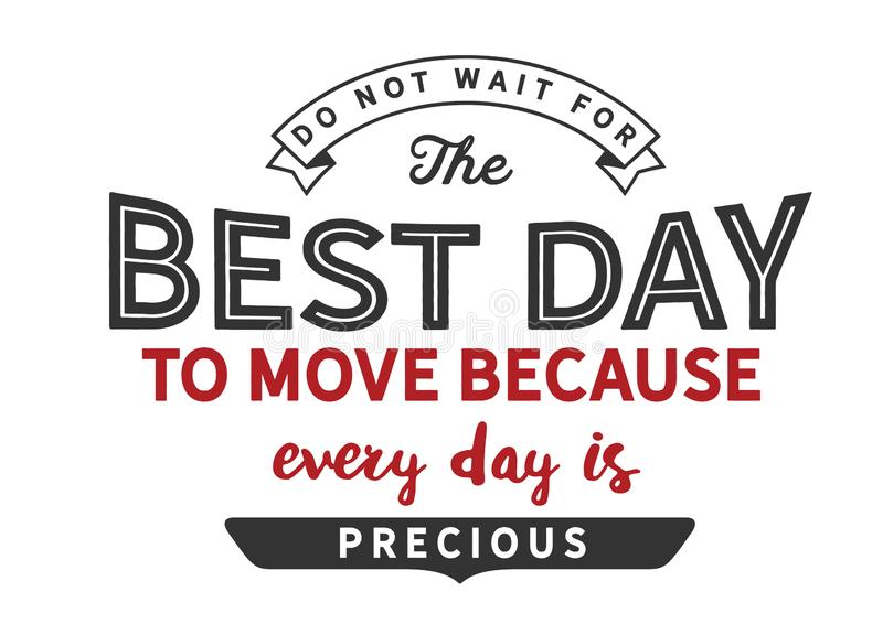 Não espere o melhor dia para mover-se porque cada dia é precioso ilustração stock