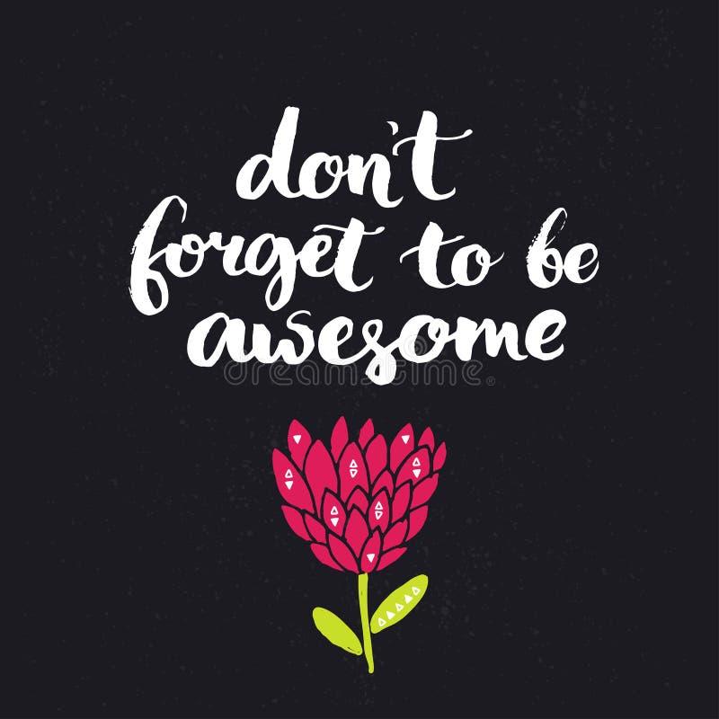 Não esqueça ser impressionante Provérbio inspirado, rotulação da escova no fundo escuro com a flor tirada mão ilustração do vetor