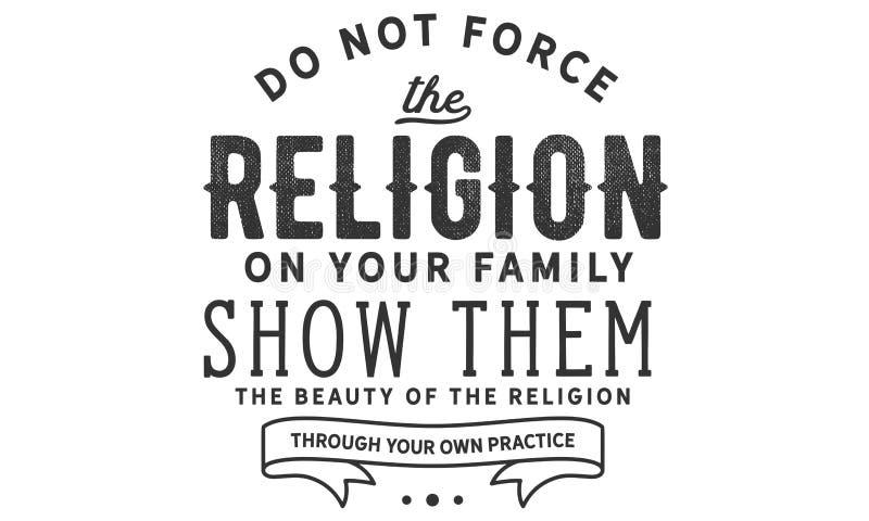 Não force a religião em sua família mostre-lhes a beleza da religião com sua própria prática ilustração royalty free