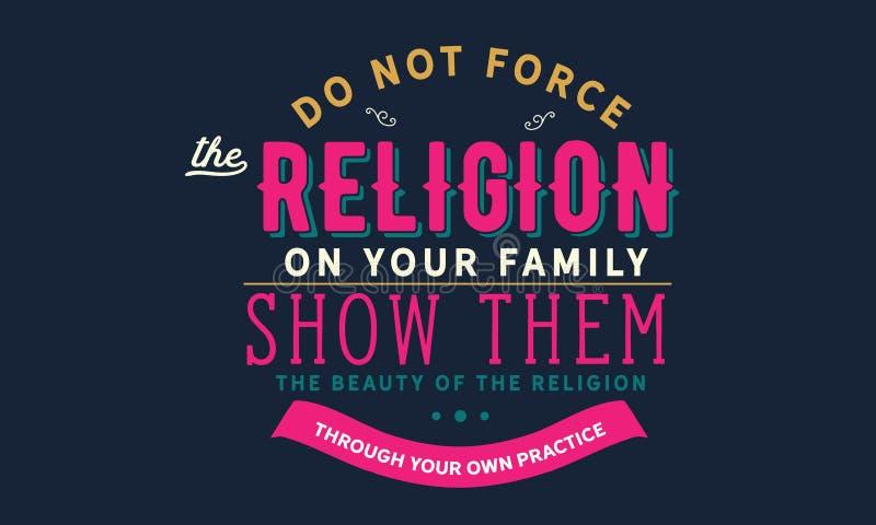 Não force a religião em sua família mostre-lhes a beleza da religião com sua própria prática ilustração stock