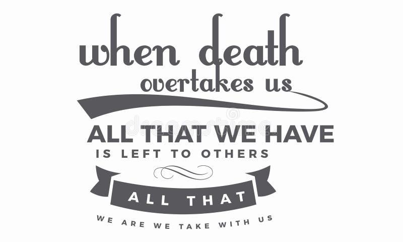 När död passerar oss; allt, som vi har, lämnas till andra royaltyfri illustrationer
