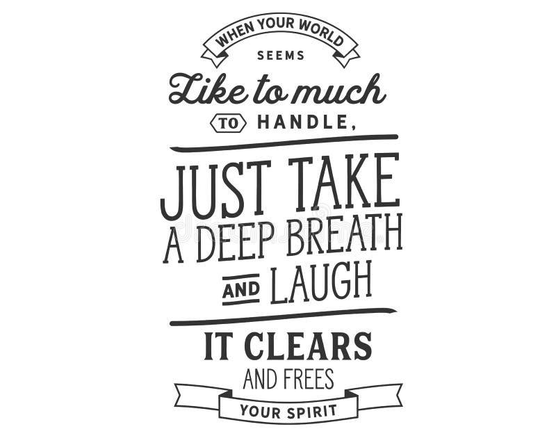 När din värld verkar som för mycket för att behandla, precis ta en djup andedräkt och ett skratt Det gör klar meningen och frigör vektor illustrationer