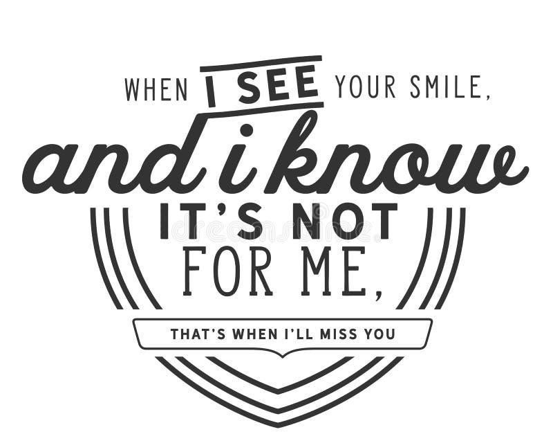 När jag ser ditt leende och mig vet att det inte är för mig, är det när jag ska missa dig royaltyfri illustrationer