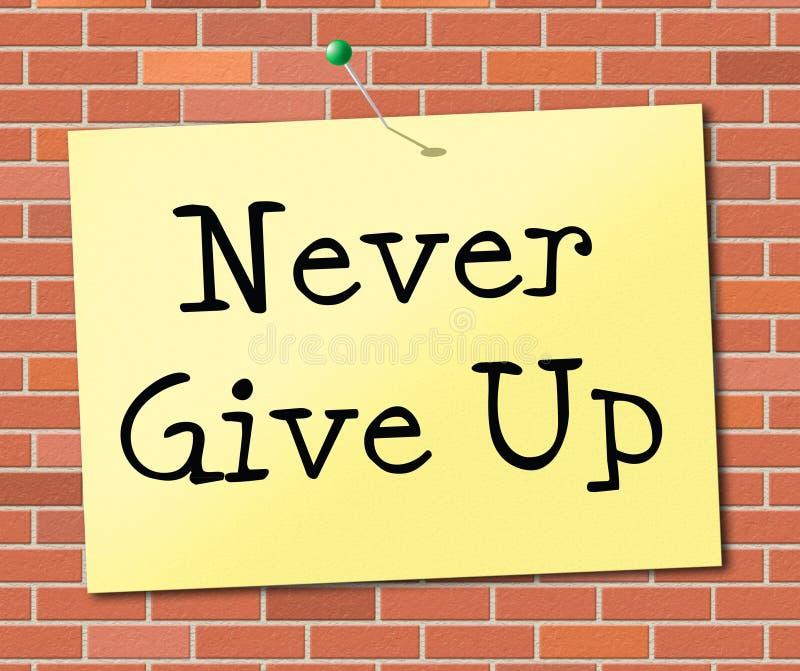 N'abandonnez jamais indique l'engagement de motivation et réussit illustration libre de droits