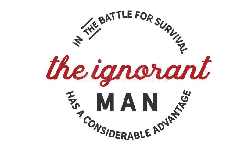 Na batalha para a sobrevivência o homem ignorante tem uma vantagem considerável ilustração stock