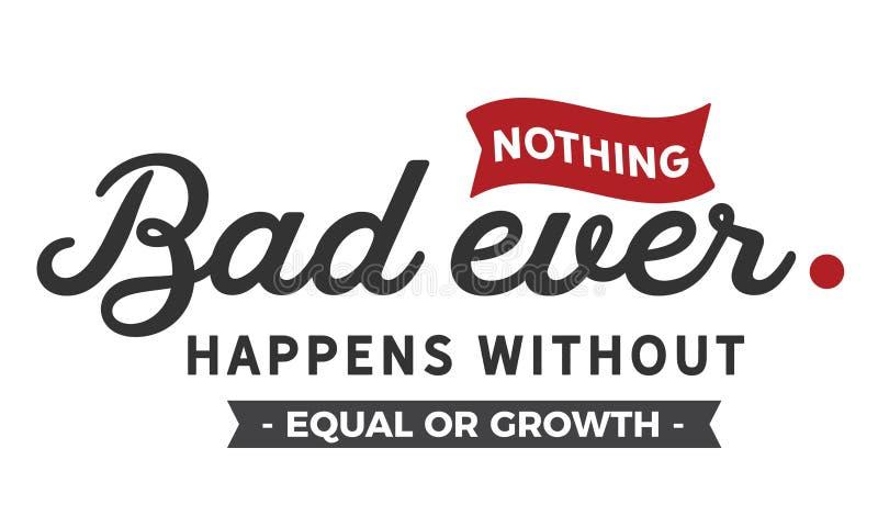 Nada malo sucede nunca sin igual o crecimiento stock de ilustración