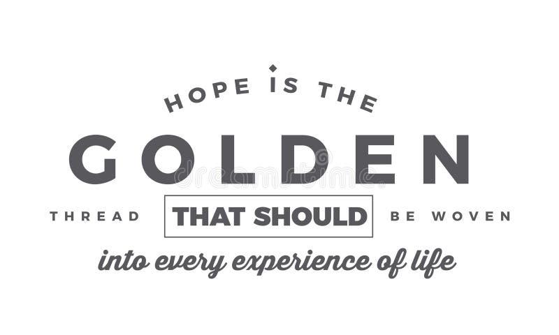 Nadzieja jest złotym nicią który musi wyplatający w każdy doświadczenie życie ilustracja wektor