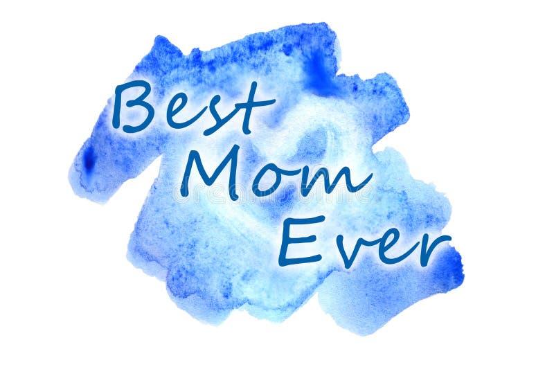 Najlepszy mama Kiedykolwiek Tekst przedstawia w akwareli ilustraci w postaci mokrego koloru uderzenia, wśrodku którego jest maluj ilustracji