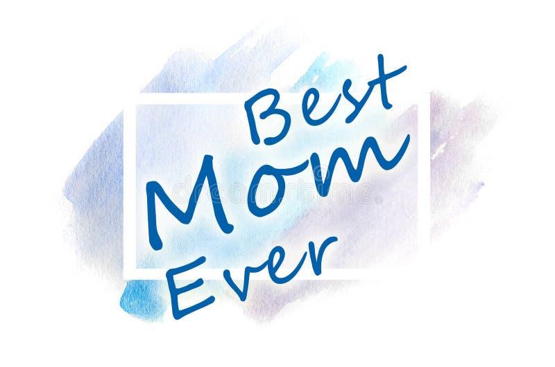Najlepszy mama Kiedykolwiek Tekst przedstawia w ilustraci w postaci akwarela wzoru od błękitnych uderzeń royalty ilustracja