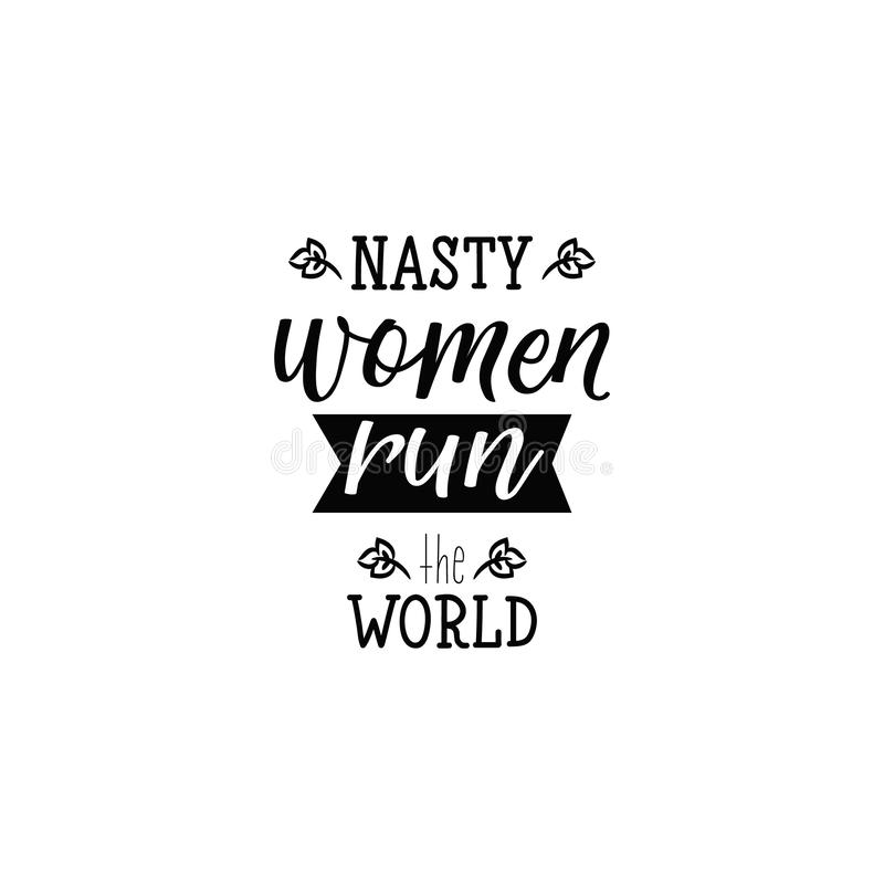 Nasty women run the world. Lettering. calligraphy illustration. Nasty women run the world. Lettering. Hand drawn illustration. element for flyers, banner, t vector illustration