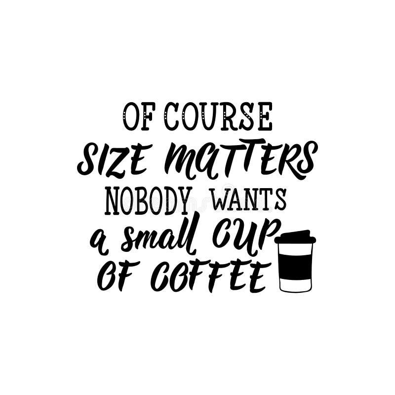 Naturalmente o tamanho importa ninguém quer uma xícara de café pequena lettering Ilustração da caligrafia ilustração stock