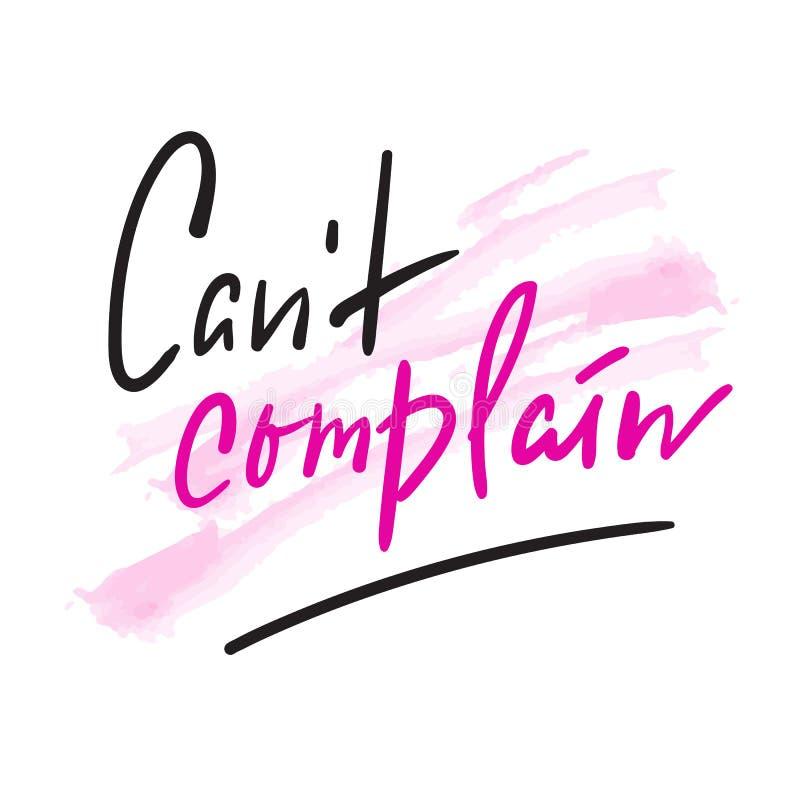 Ne peut pas se plaindre - simple inspirez et citation de motivation Beau lettrage tiré par la main Copie pour l'affiche inspirée, illustration stock