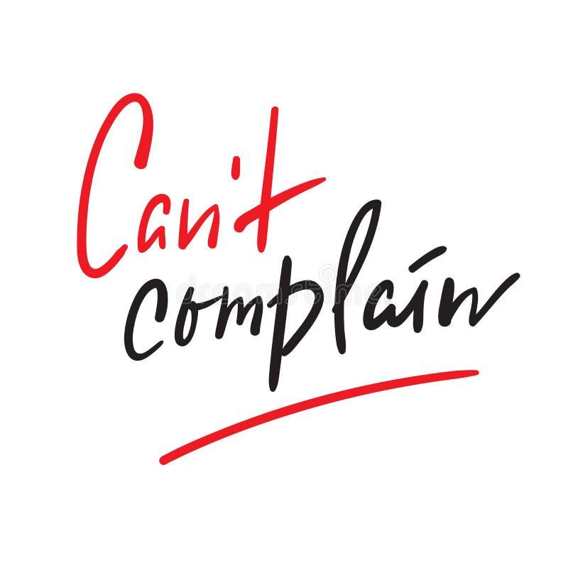 Ne peut pas se plaindre - simple inspirez et citation de motivation Beau lettrage tiré par la main Imprimez pour l'affiche inspir illustration stock