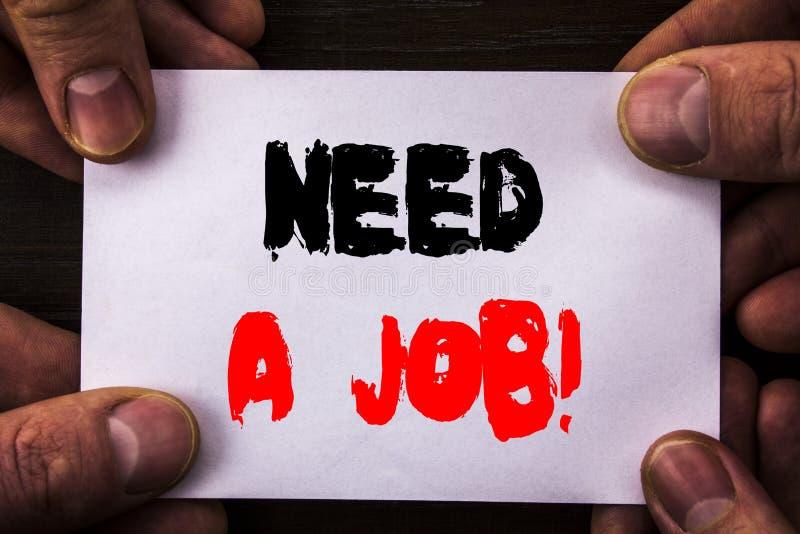 Necessidade conceptual da exibição do texto da escrita da mão um trabalho Busca desempregado do trabalhador do desemprego do sign imagem de stock