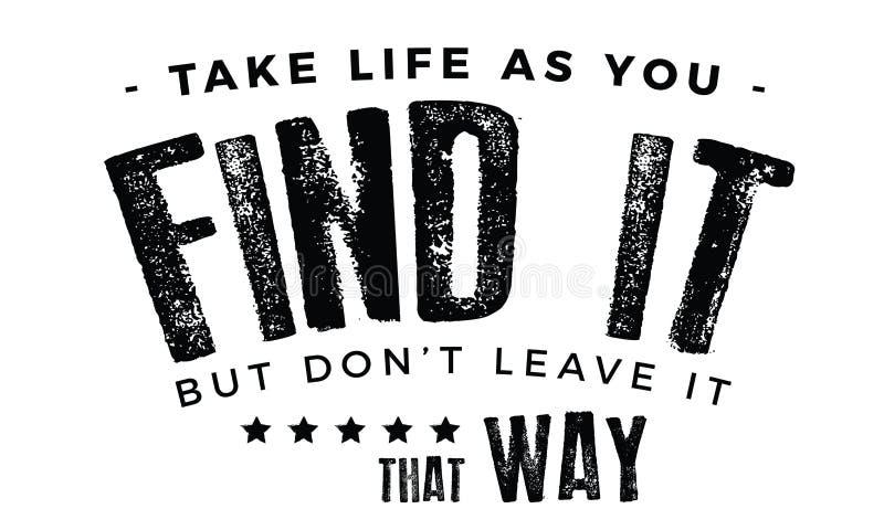Neem het leven aangezien u het vindt, maar trek het verlof van ` aan t het dat manier vector illustratie