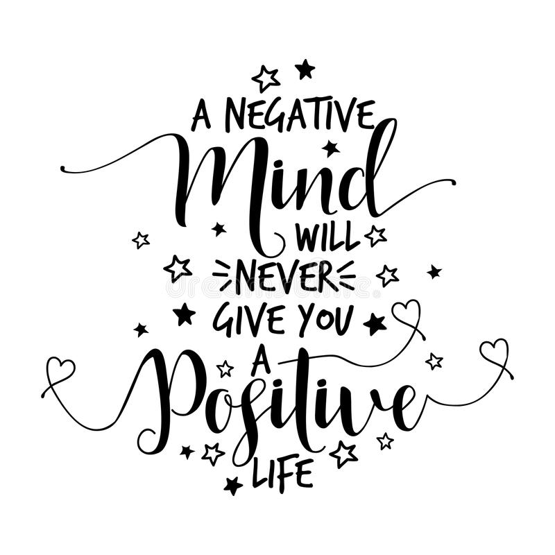 A negative mind will never give you a positive life. Lovely lettering calligraphy quote. Handwritten wisdom greeting card. Modern vector design vector illustration