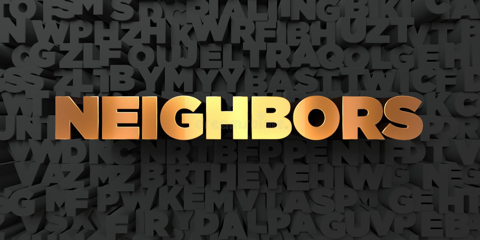 Neighbors - Gold text on black background - 3D rendered royalty free stock picture. This image can be used for an online website banner ad or a print postcard stock illustration