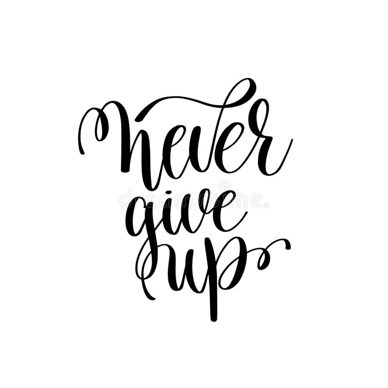 Never give up black and white ink lettering positive quote royalty free illustration