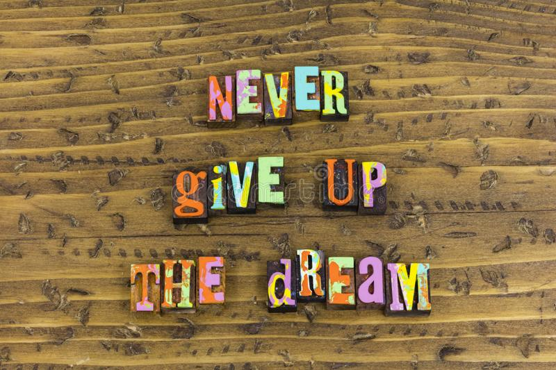 Never give up dream today royalty free stock images
