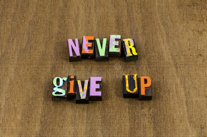 Never give up hard work move forward believe royalty free stock image