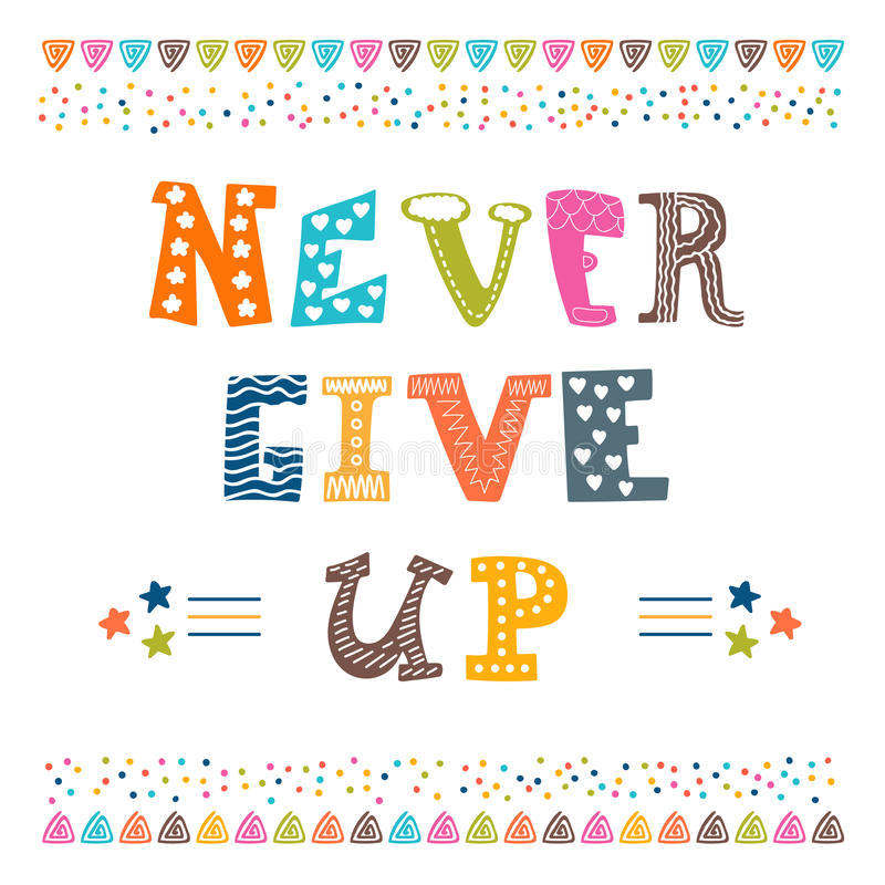 Never give up. Inspirational typographic quote royalty free illustration